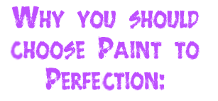 Why you should choose Paint to Perfection